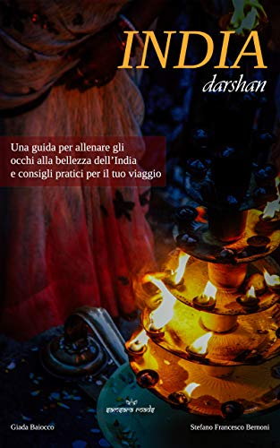 India Darshan: una guida per allenare gli occhi alla bellezza dell'India e consigli pratici per il tuo viaggio (Italian Edition)