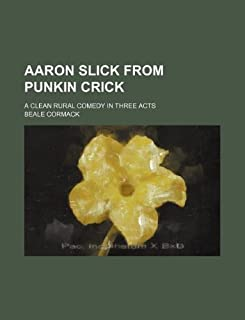 Aaron Slick from Punkin Crick; A Clean Rural Comedy in Three Acts