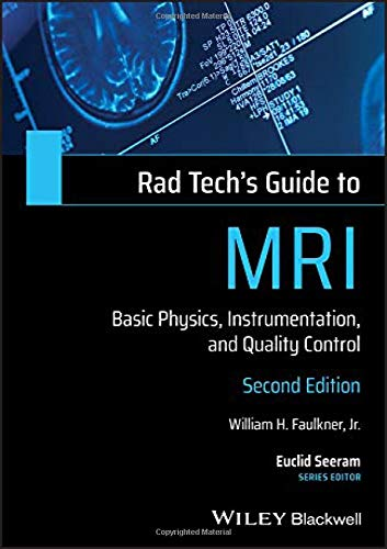 Compare Textbook Prices for Rad Tech's Guide to MRI: Basic Physics, Instrumentation, and Quality Control Rad Tech's Guides' 2 Edition ISBN 9781119508571 by Faulkner Jr., William H.,Seeram, Euclid