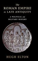 The Roman Empire in Late Antiquity: A Political and Military History