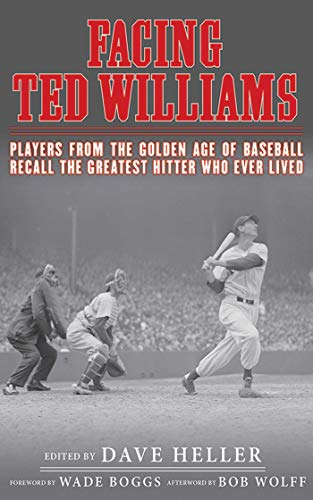 Image of Facing Ted Williams: Players from the Golden Age of Baseball Recall the Greatest Hitter Who Ever Lived