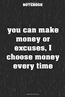 """NOTEBOOK, You can make money or excuses, I choose money every time: High Quality Ruled Journal. Standard Size 6""""X9"""", 120 l..."""