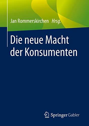 Die neue Macht der Konsumenten: Aus ökonomischer, soziologischer, psychologischer und philosophischer Sicht