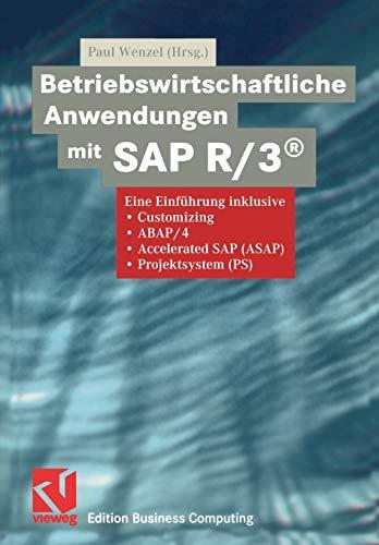 Betriebswirtschaftliche Anwendungen mit SAP R/3®: Eine Einführung inklusive Customizing, ABAP/4, Accelerated SAP (ASAP), Projektsystem (PS) (Edition Business Computing)