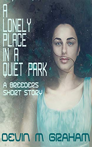 A Lonely Place in a Quiet Park (A BREEDERS Short Story) (Science fiction) (English Edition)