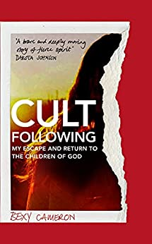 Cult Following: My escape and return to the Children of God (English Edition) par [Bexy Cameron]