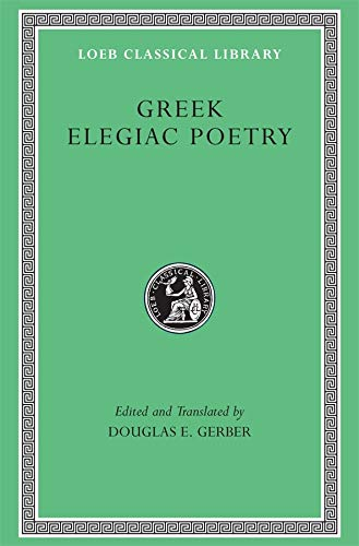 Greek Elegiac Poetry: From the Seventh to the Fifth Centuries B.C. (Loeb Classical Library No. 258)