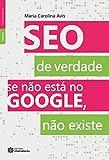 SEO de verdade: se não está no Google, não existe