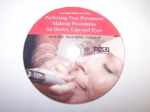 Perfecting Your Permanent Makeup Procedure for Brows, Lips and Eyes (Rotary Version)