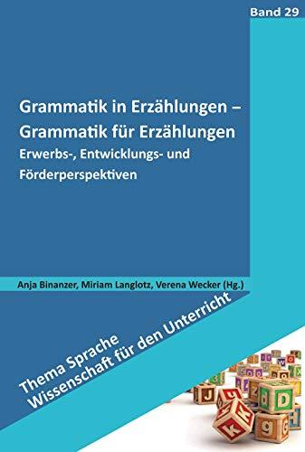 Grammatik in Erzählungen - Grammatik für Erzählungen: Erwerbs-, Entwicklungs- und Förderperspektiven (Thema Sprache - Wissenschaft für den Unterricht)