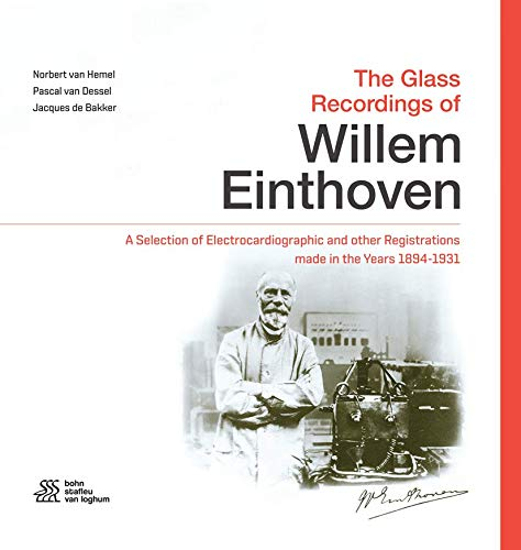 The Glass Recordings of Willem Einthoven: A Selection of Electrocardiographic and other Registrations made in the Years 1894 - 1931