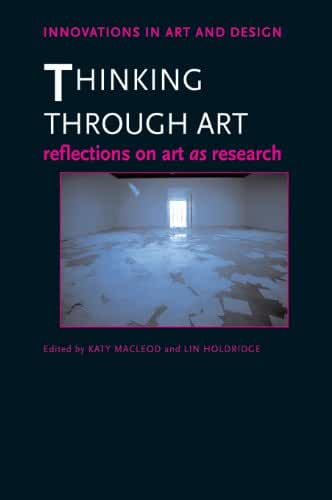 Thinking Through Art: Reflections on Art as Research (Innovations in Art and Design) (English Edition)