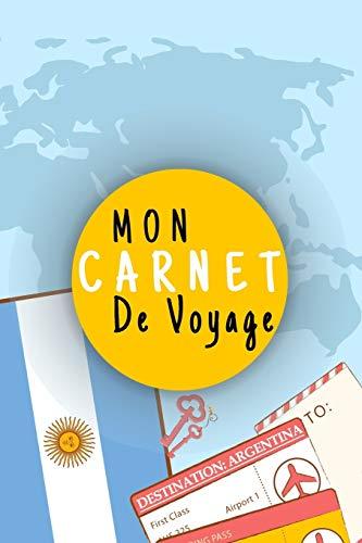 Mon Carnet De Voyage: Journal de voyage ARGENTINE,Pour Vous Accompagner Durant Votre Voyage ,125 pages, grille de lignes | Idée cadeau | format 6x9 DIN A5, couverture souple matte