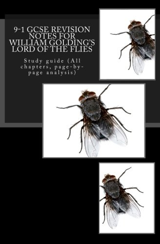 9-1 GCSE REVISION NOTES for WILLIAM GOLDING'S LORD OF THE FLIES: Study guide (All chapters, page-by-page analysis)