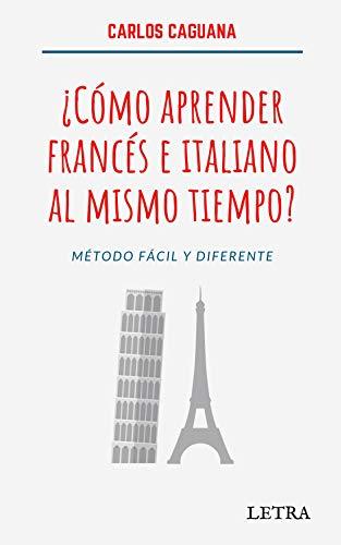 ¿Cómo aprender francés e italiano al mismo tiempo?: Método fácil y diferente