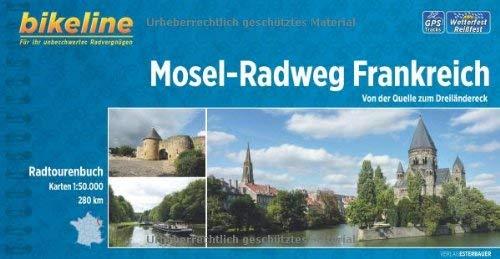 Mosel-Radweg Frankreich: Von der Quelle zum Dreiländereck. 280 km. Radtourenbuch 1:50 000