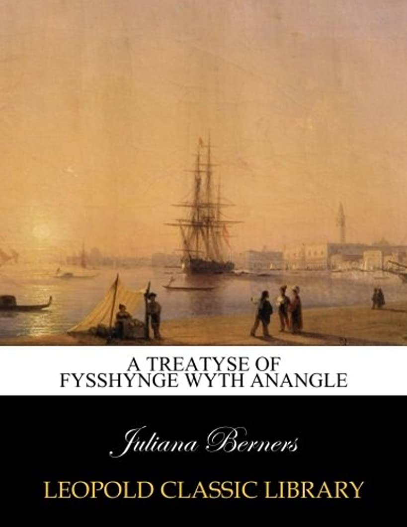 表示味わう逆にA treatyse of fysshynge wyth anangle