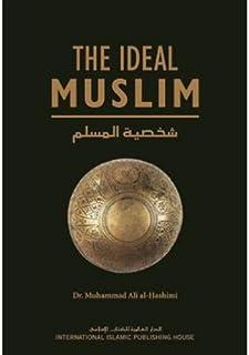 The Ideal Muslim by Dr. Muhammad Ali Al-Hashimi - Hardcover