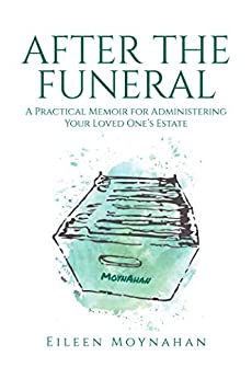 After the Funeral: A Practical Memoir for Administering Your Loved One's Estate by [Eileen Moynahan]