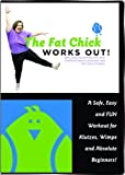 The Fat Chick Works Out! A Safe, Easy and FUN workout for Klutzes, Wimps, and Absolute Beginners.