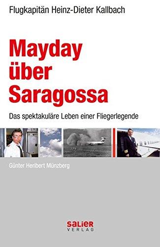 Mayday über Saragossa. Heinz-Dieter Kallbach - Das spektakuläre Leben einer Fliegerlegende