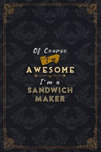 Sandwich Maker Notebook Planner - Of Course I\'m Awesome I\'m A Sandwich Maker Job Title Working Cover To Do List Journal: 6x9 inch, 5.24 x 22.86 cm, ... Over 100 Pages, Financial, Budget, Journal