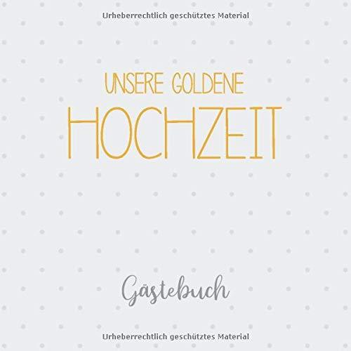 Unsere Goldene Hochzeit, Gästebuch: Erinnerungsalbum und Buch als Geschenk zum 50. Hochzeitstag