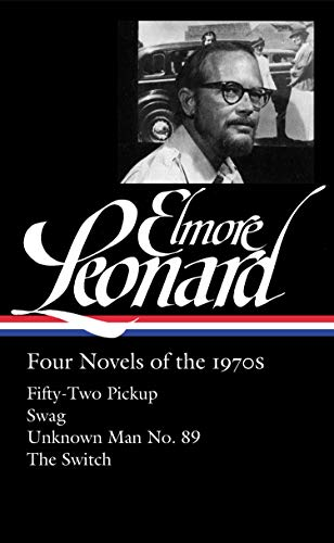 Elmore Leonard: Four Novels of the 1970s (LOA #255): Fifty-Two Pickup / Swag / Unknown Man No. 89 / The Switch (Library of America Elmore Leonard Edition)