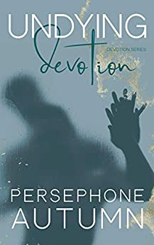 Undying Devotion (Devotion Series Book 2) by [Persephone Autumn]