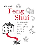 Feng Shui: Rebalance the Flow of Energy in and Around You