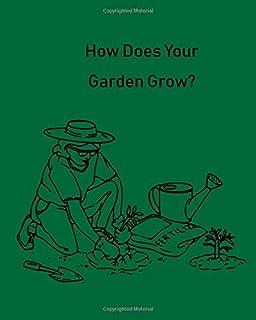 How Does Your Garden Grow?: Garden Planner, Journal and Log Book: Comprehensive Garden Notebook with Garden Record Diary, ...