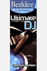 Ultimate DJ: Berklee in the Pocket Series Kindle Edition