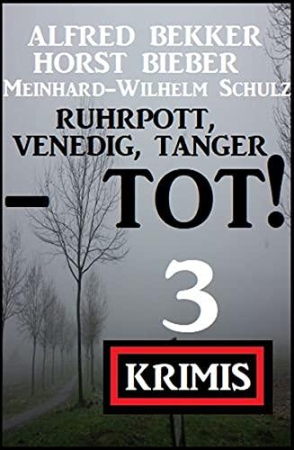 Ruhrpott, Venedig, Tanger - tot! 3 Krimis