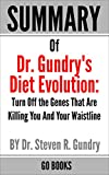 Summary of Dr. Gundry's Diet Evolution: Turn Off the Genes That Are Killing You And Your Waistline by: Dr. Steven R. Gundry | a Go BOOKS Summary Guide