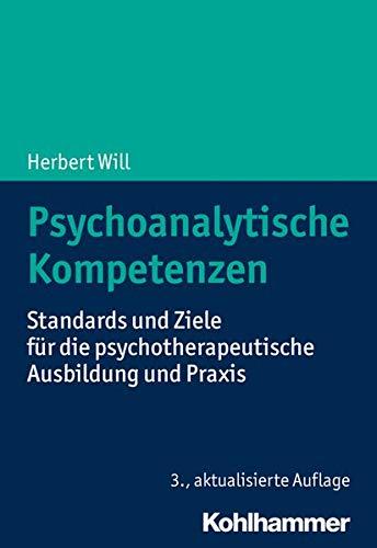 Psychoanalytische Kompetenzen: Standards und Ziele für die psychotherapeutische Ausbildung und Praxis: Standards Und Ziele Fur Die Psychotherapeutische Ausbildung Und Praxis (Urban-Taschenbucher)