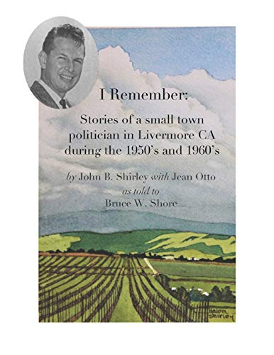 I Remember:: Stories of a small town politician in Livermore, CA during the 1950's and 1960's