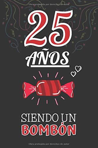 25 Años Siendo un BOMBÓN: Regalo para Chica o Chico por 25 Cumpleaños ~ Regalo Original y Divertido para Joven Adolescente de 25 Años ~ Cuaderno de Notas de Líneas ( Hombre y Mujer )