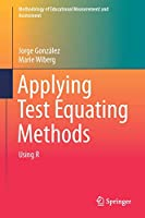 Applying Test Equating Methods: Using R (Methodology of Educational Measurement and Assessment)