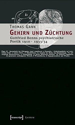 Gehirn und Züchtung: Gottfried Benns psychiatrische Poetik 1910-1933/34 (Lettre)