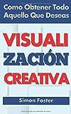 Visualización Creativa: Como Obtener Todo Aquello Que Deseas