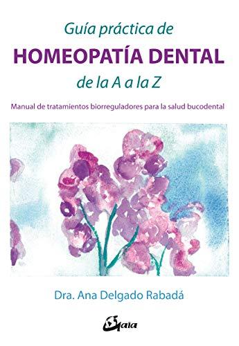 Guía práctica de homeopatía dental de la A a la Z. Manual de tratamientos biorreguladores para la salud bucodental (Salud natural)