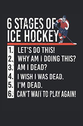 """6 stages of ice hockey: Cuaderno rayado de 6 """"x 9"""". Planificador de hockey sobre hielo  Jugador de hockey sobre hielo  Hockey sobre hielo  notas"""
