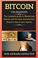 Bitcoin for Beginners: The complete guide in Blockchain bitcoin and the basic Introduction Step-by-step to earn money