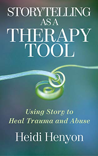 Storytelling as a Therapy Tool: Using Story to Heal Trauma and Abuse (English Edition)