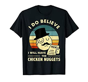 I Do Believe I Will Have The Chicken Nuggets T-Shirt