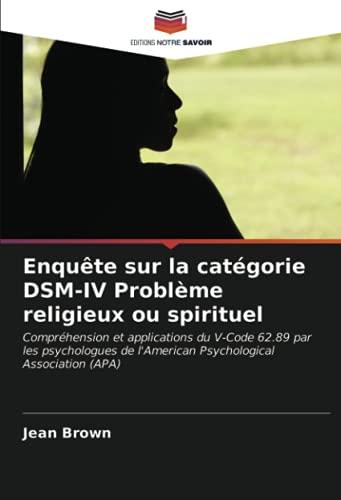 Enquête sur la catégorie DSM-IV Problème religieux ou spirituel: Compréhension et applications du V-Code 62.89 par les psychologues de l'American Psychological Association (APA)