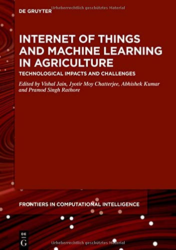 Internet of Things and Machine Learning in Agriculture: Technological Impacts and Challenges Front Cover