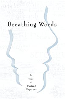 Breathing Words: A Year of Writing Together