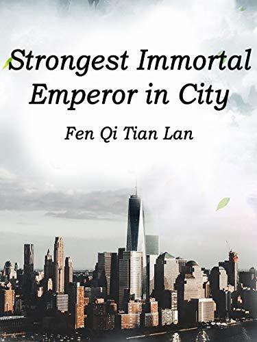 Strongest Immortal Emperor in City: Volume 8
