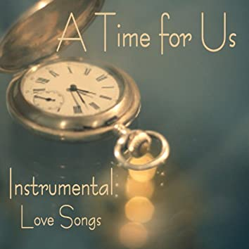 Instrumental Love Songs - A Time for Us - Love Songs